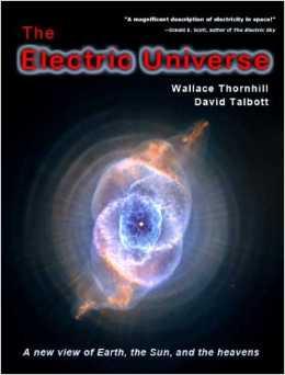 """Knjiga """"The Electric Universe"""" autora; Wallace Thornhill i David Talbott, na vrlo jednostavan način objašnjava sve zagonetke koje zvanična znanost ne može ili ne želi dokučiti."""