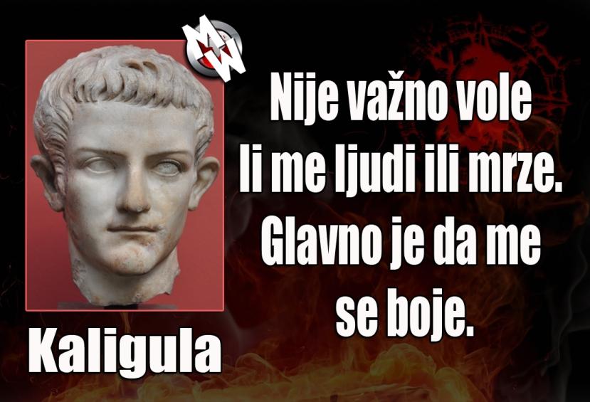 Kaligula je imao brojne sociopatske osobine, glavni adut njegove vladavine je bila snažna eksploatacija svih oblika straha. Koliko smo puta mogli vidjeti takvo što u zadnjih dva milenija?