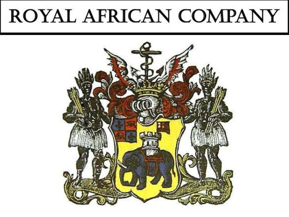 Royal African Company je prva institucionalizirana kompanija sa zadatkom lova, prijevoza, prodaje i preprodaje robova, na njezinoj zaradi počivaju sva britanska bogatstva.